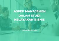 aspek manajemen dalam studi kelayakan bisnis