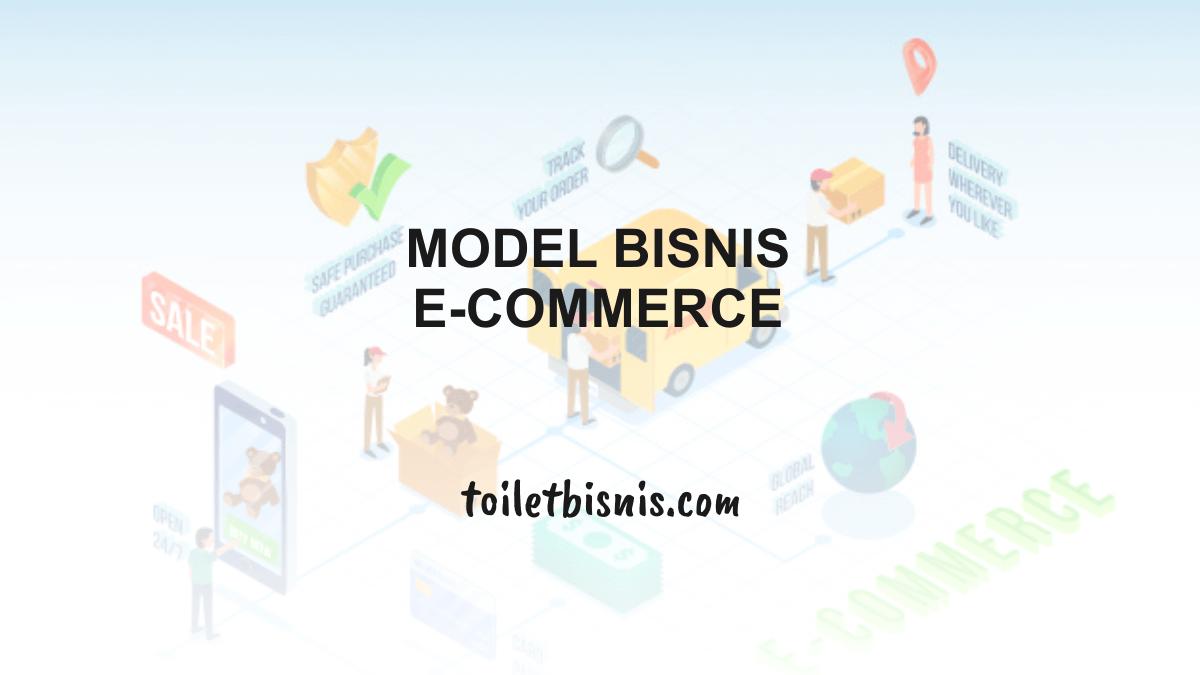 Model Bisnis E-Commerce - Jenis dan Contohnya