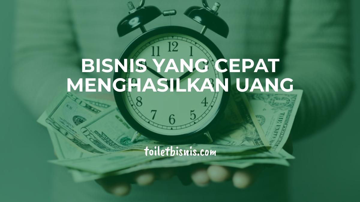 15 Bisnis Yang Cepat Menghasilkan Uang Berlimpah Setiap Hari