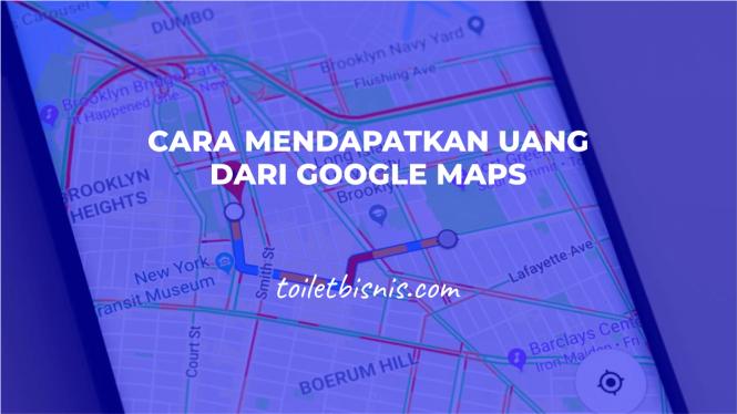 Cara Mendapatkan Uang Dari Google Maps