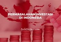 Permasalahan Investasi di Indonesia